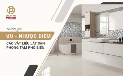 Đánh giá ưu - nhược điểm các vật liệu lát sàn phòng tắm phổ biến